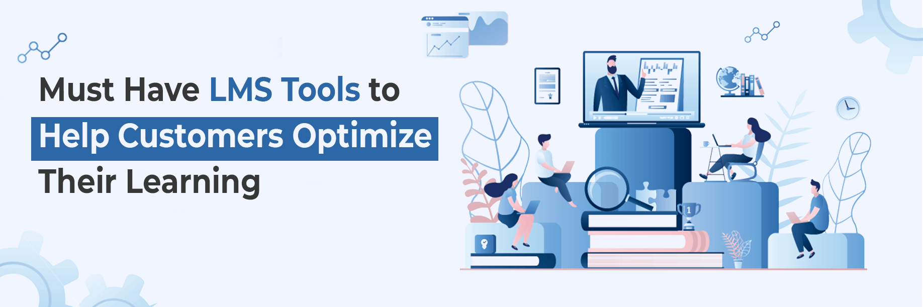 Must Have LMS Tools to Help Customers Optimize Their Learning